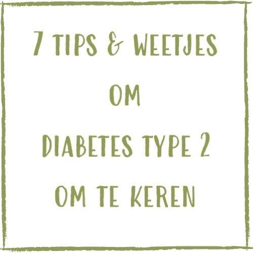 7 tips & weetjes om diabetes type 2 om te keren
